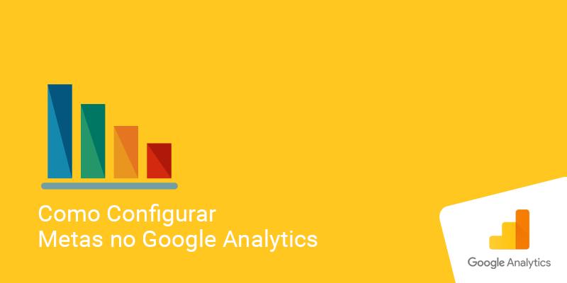 Aprenda a como configurar Metas no Google Analytics